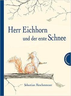 Herr Eichhorn und der erste Schnee: Amazon.de: Sebastian Meschenmoser: Bücher