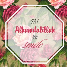 Say Alhamdulillah and smile :)