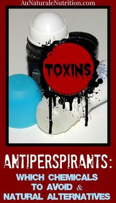 """The 2 big toxins to avoid in store bought antiperspirants (even the """"natural"""" ones).  Plus, a recipe to easily make your own non-toxic deodorant at home.  By www.AuNaturaleNutrition.com"""