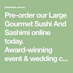 Pre-order our Large Gourmet Sushi And Sashimi online today. Award-winning event & wedding catering Melbourne. Corporate platters, custom launch & openings catering, logo foods, birthday and wedding menus, delicious desserts. Pre-order online today, or contact our expert team. Catering Logo, Wedding Catering, Wedding Menu, Delicious Catering, Delicious Desserts, Sushi Fillings, Vegan Sushi, Logo Food, Sashimi