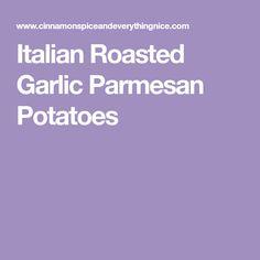 Italian Roasted Garlic Parmesan Potatoes