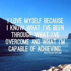 WORD  I love myself because I know what I've been through, what I've overcome and what I'm capable of achieving. #Personal #PositiveLifeTips