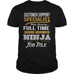 CUSTOMER SUPPORT SPECIALIST Only Because Full Time Multi Tasking NINJA Is Not An Actual Job Title T-Shirts, Hoodies. GET IT ==► https://www.sunfrog.com/LifeStyle/CUSTOMER-SUPPORT-SPECIALIST--NINJA-GOLD-129385940-Black-Guys.html?id=41382