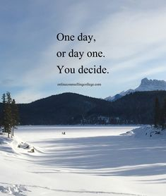 """""""One day, or day one. You decide."""" created and posted by onlinecounsellingcollege.com"""