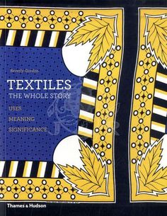Textiles : The Whole Story : Uses, Meanings, Significance / Beverly Gordon. Toledo campus. Call number: GT 525 .G673 2011.