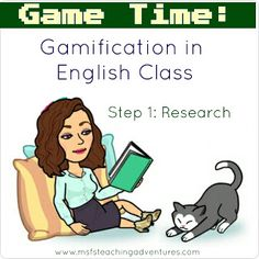 Game Time: Gamification in the English Classroom- Step 1 Research Good resources for learning about gamifying your class