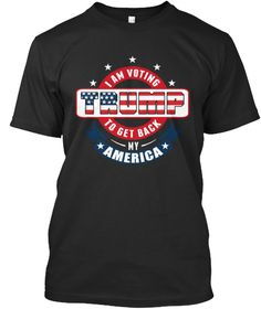 I Am Voting Trump To Get Back My America  Black T-Shirt Front