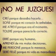 No me juzgues Spanish Inspirational Quotes, Spanish Quotes, Good Thoughts, Positive Thoughts, Original Quotes, Motivational Phrases, Me Quotes, Affirmations, Positivity