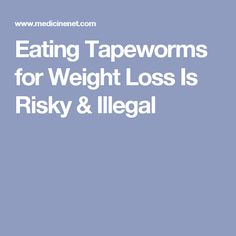 Tapeworms have been marketed as a weight-loss product for over 100 years. Learn about the health risks associated with swallowing tapeworms to lose weight. Lose Weight, Weight Loss, Eat, Losing Weight, Loosing Weight, Loose Weight