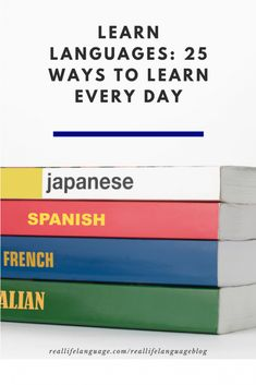 Learn Languages: 25 Ways to Learn Every Day - Real Life Language