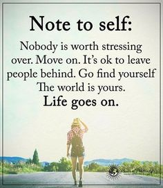 Note to self.... quote life life quote inspirational quote moving on inspiring quote wisdom quote