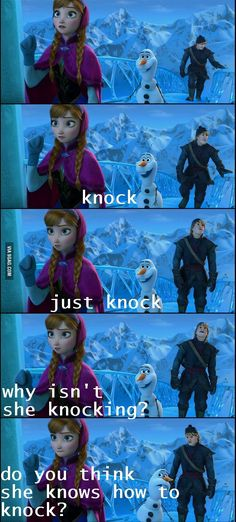 """""""Do you think she knows how to knock?"""" Olaf from Frozen"""