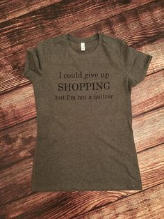 I could give up shopping but I'm not a quitter by Twelve20Designs