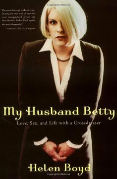 My Husband Betty: Love, Sex, and Life with a Crossdresser by Helen Boyd. $12.89. Publisher: Seal Press (December 23, 2003). Author: Helen Boyd. Publication: December 23, 2003. Save 24%!