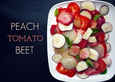 Peach, Tomato and Beet Salad: Easy summer salad that even our picky kids like for the sweetness. If you have 2 heirloom tomatoes, you're in business and the dressing is so light and simple.