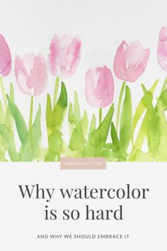 Why Watercolor Is So Hard (and why you should embrace it) | rae + lily