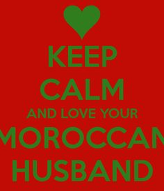 KEEP CALM AND LOVE YOUR MOROCCAN HUSBAND