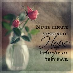 Never deprive someone....  #Quotes #Daily #Famous #Inspiration #Friends #Life #Awesome #Nature #Love #Powerful #Great #Amazing #everyday #teen #Motivational #Wisdom #Insurance #Beautiful #Emotional  #Top #life #Famous #Success #Best #funny #Positive #thoughtfull #educational #gratitiude #moving  #halloween #happiness #anniversary #birthday #movie #country #islam #one #onesses #fajr #prayer #rumi #sad #heartbreak #pain #heart #death #depression #you #suicide #poetry