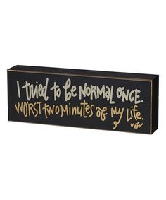 Loving this 'I Tried to Be Normal Once' Box Sign on #zulily! #zulilyfinds