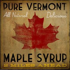 VERMONT MAPLE SYRUP -  Rustic Road Sign -  Graphic Art Printl 12x12 inches Signed