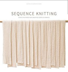 Ravelry: Sequence Knitting: Simple Methods for Creating Complex Reversible Fabrics - patterns