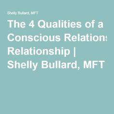 The 4 Qualities of a Conscious Relationship | Shelly Bullard, MFT