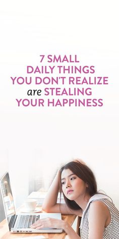 7 Small Daily Things That You Don't Realize Are Stealing Your Happiness