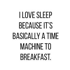 You go to sleep every night dreaming about what you're going to eat for breakfast.