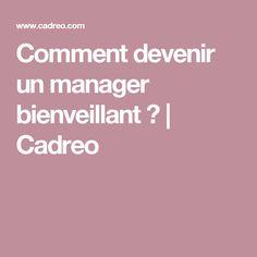 Comment devenir un manager bienveillant ?    Cadreo