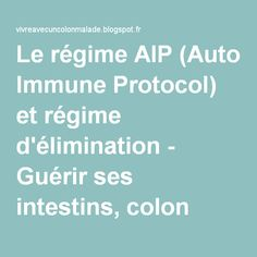 Le régime AIP (Auto Immune Protocol) et régime d'élimination - Guérir ses intestins, colon irritable, SIBO, candidose