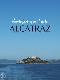 How to get to Alcatraz, what to do and what to expect