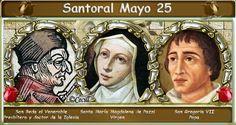 Santoral: Santoral del 25 de Mayo San Gregorio VII, papa, Salerno, 1085. Santa María Magdalena de Pazzis († 1607) San Beda el Venerable, celebrado en la Iglesia por su santidad y erudición, 735 San GENADIO DE ASTORGA San ALDELMO DE SHERBORNE Beato GERARDO MECATTI San GERIO DE LUNEL Beato JACOBO FELIPE BERTONI Santa MAGDALENA SOFÍA BARAT Santos CRISTÓBAL MAGALLANES JARA y AGUSTÍN CALOCA CORTÉS Beato NICOLÁS CEHELSKYJ OTROS SANTOS DEL DÍA: