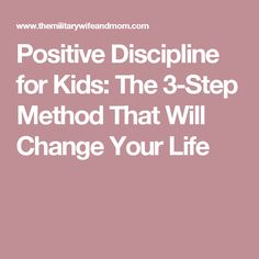Positive Discipline for Kids: The 3-Step Method That Will Change Your Life