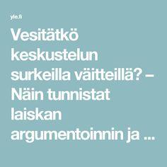 Vesitätkö keskustelun surkeilla väitteillä? – Näin tunnistat laiskan argumentoinnin ja keskustelet paremmin   Media- ja digitaidot   Oppiminen   yle.fi