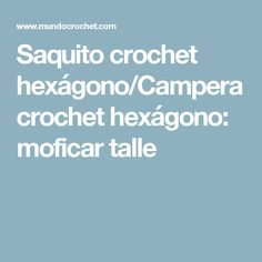 Saquito crochet hexágono/Campera crochet hexágono: moficar talle