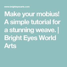 Make your mobius! A simple tutorial for a stunning weave. | Bright Eyes World Arts