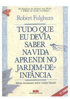 ROBERT F ULGHUM  TUDO QUE EU DEVIA SABER NA VIDA APRENDI NO JARDIM-DE-INFÂNCIA IDÉIAS INCOMUNS SOBRE COISAS BANAIS  Editor...