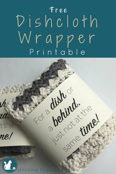 Make your gift or display shine with this free dishcloth wrapper printable. Perfect for dishcloths or washcloths. Free dishcloth label. #stitchingtog