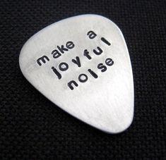 make a joyful noise...  customized / personalized handstamped aluminum guitar pick
