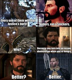 Anders, eat a Snickers. Haha, hilarious xD