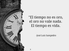 """""""El tiempo no es oro, el oro no vale nada. El tiempo es vida"""" José Luis Sampedro - Josef Ajram"""