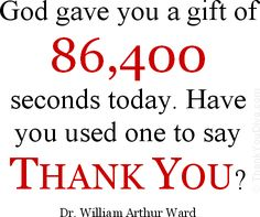 Google Image Result for http://www.thankyoudiva.com/images/quote-god-86400-seconds-thank-you-william-arthur-ward.png