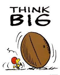 Think Big and Bigger.