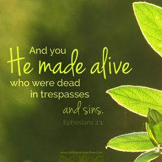 And you He made alive who were dead in trespasses and sins. Eph 2:1. <3