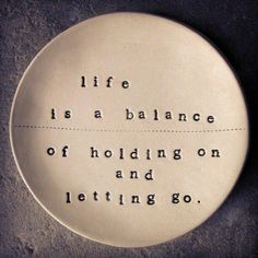 Life is a balance of holding on and letting go | Anonymous ART of Revolution