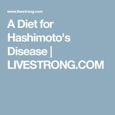 A Diet for Hashimoto's Disease | LIVESTRONG.COM