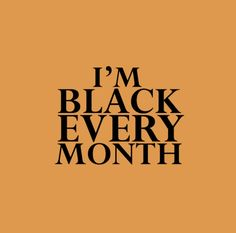 I'm black every month. Black history month. Want more? Follow itsbrillz ✨ on Pinterest.