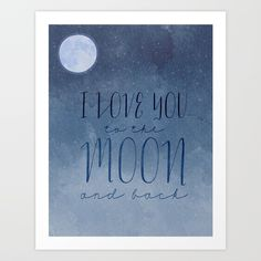 Buy I LOVE you to the MOON and Back Art Print by spoonlily. Worldwide shipping available at Society6.com. Just one of millions of high quality products available.