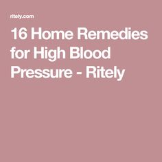 16 Home Remedies for High Blood Pressure - Ritely