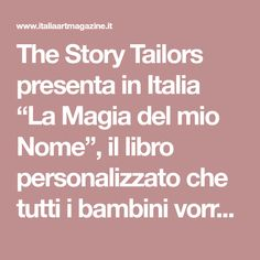"""The Story Tailors presenta in Italia """"La Magia del mio Nome"""", il libro personalizzato che tutti i bambini vorranno - Italia Art Magazine"""
